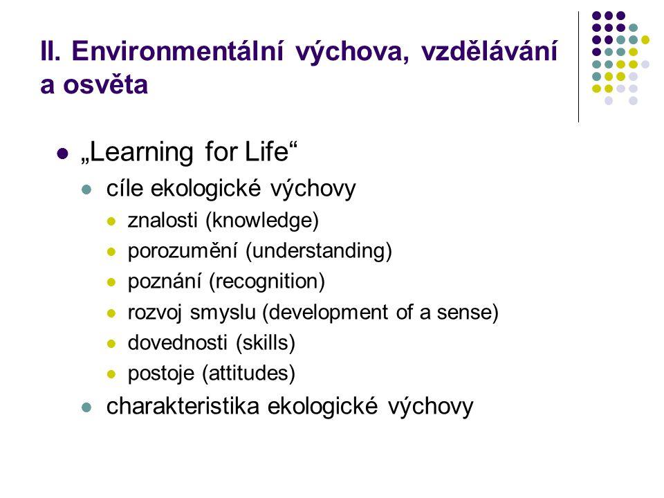 """II. Environmentální výchova, vzdělávání a osvěta """"Learning for Life"""" cíle ekologické výchovy znalosti (knowledge) porozumění (understanding) poznání ("""