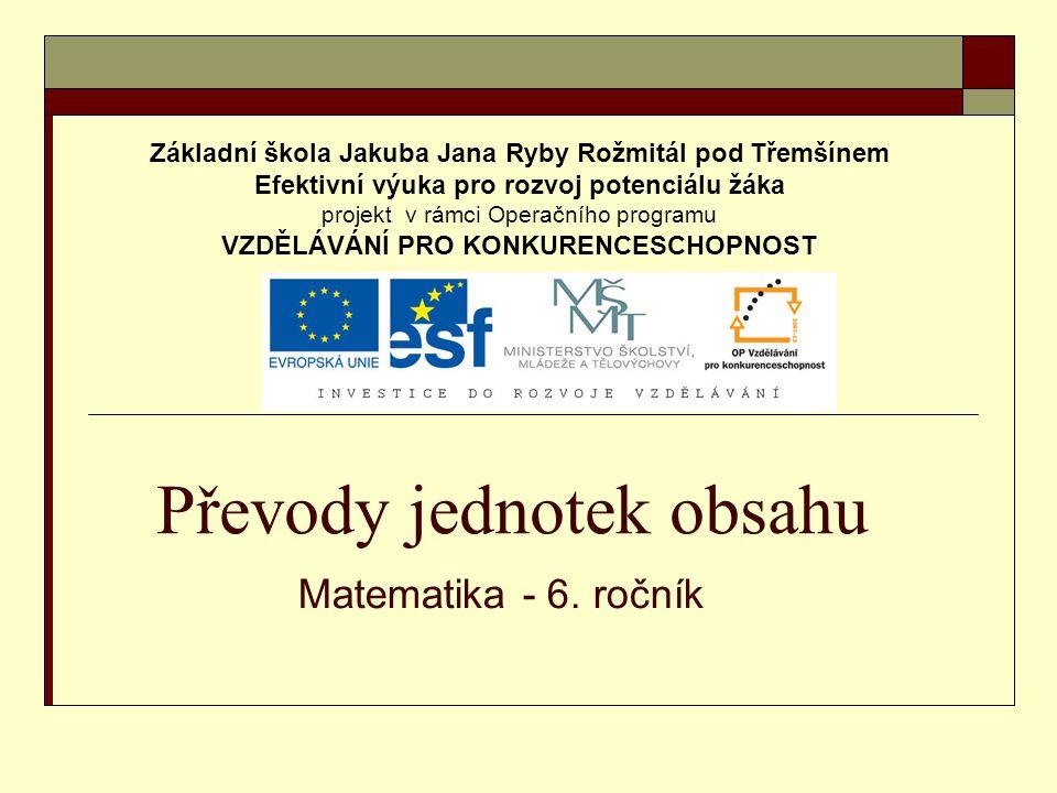 Převody jednotek obsahu Matematika - 6. ročník Základní škola Jakuba Jana Ryby Rožmitál pod Třemšínem Efektivní výuka pro rozvoj potenciálu žáka proje