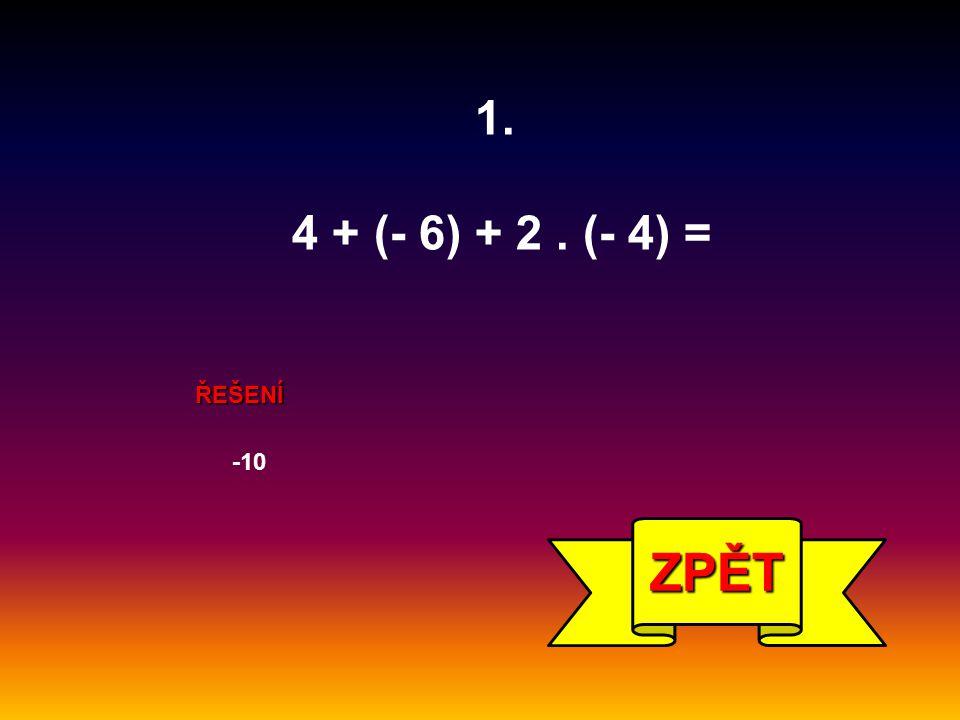 1. 4 + (- 6) + 2. (- 4) = ŘEŠENÍ ZPĚT -10
