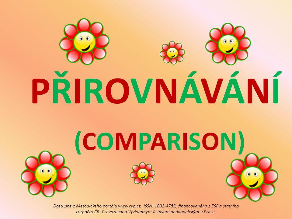 PŘIROVNÁVÁNÍ (COMPARISON) Dostupné z Metodického portálu www.rvp.cz, ISSN: 1802-4785, financovaného z ESF a státního rozpočtu ČR.