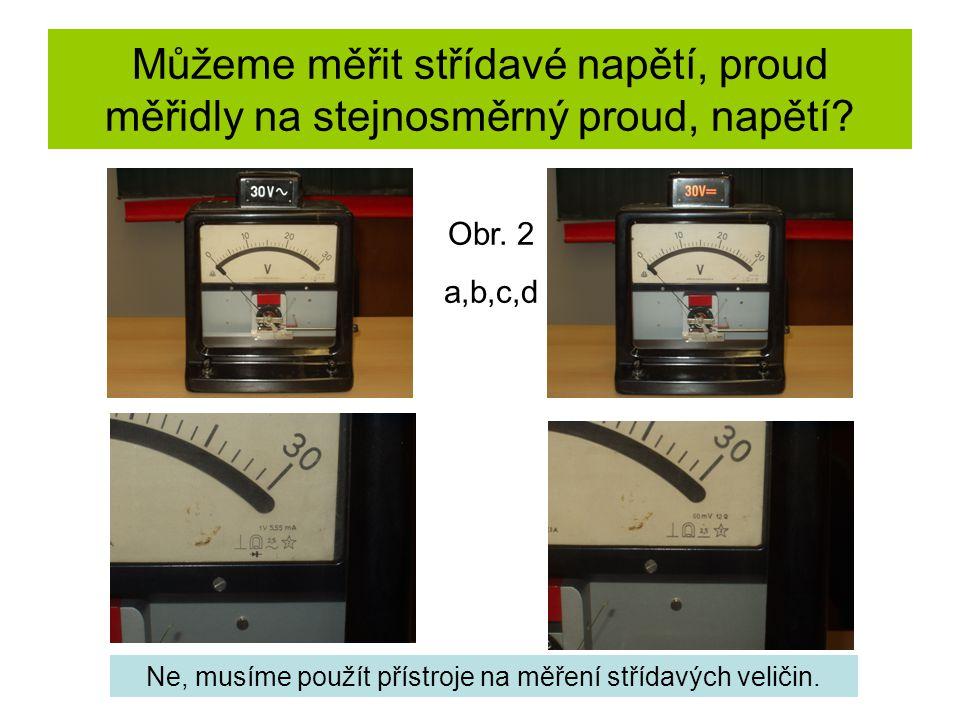 Můžeme měřit střídavé napětí, proud měřidly na stejnosměrný proud, napětí.