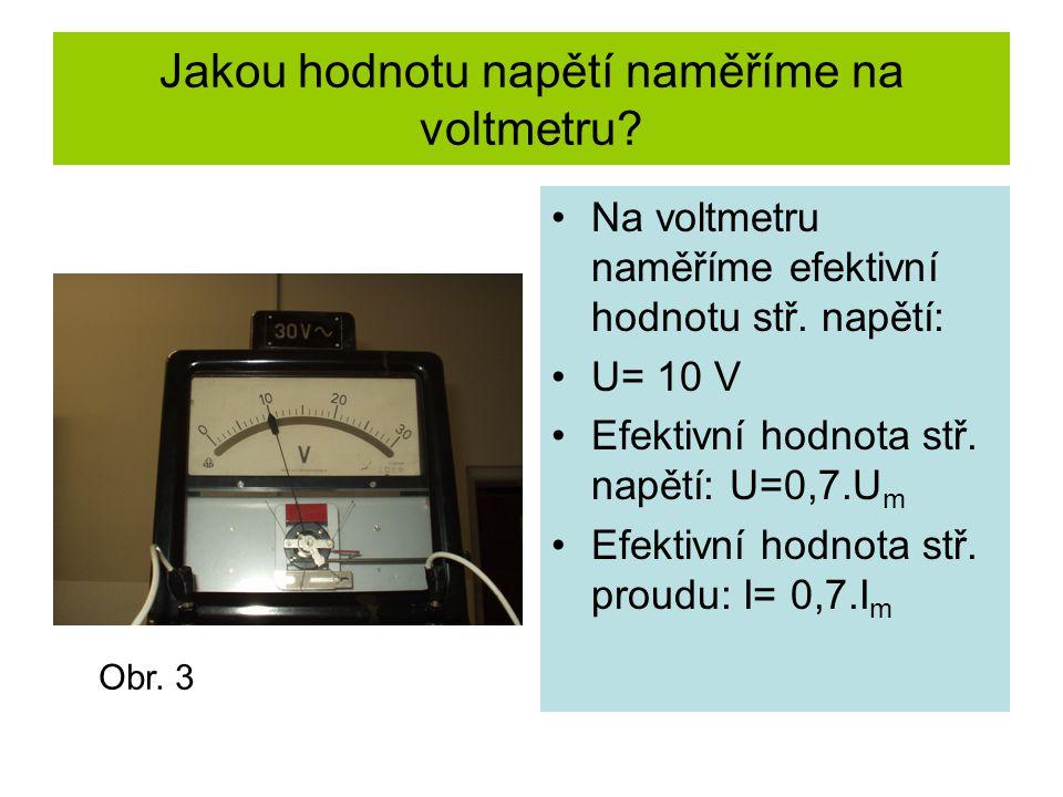 Jakou hodnotu napětí naměříme na voltmetru. Na voltmetru naměříme efektivní hodnotu stř.
