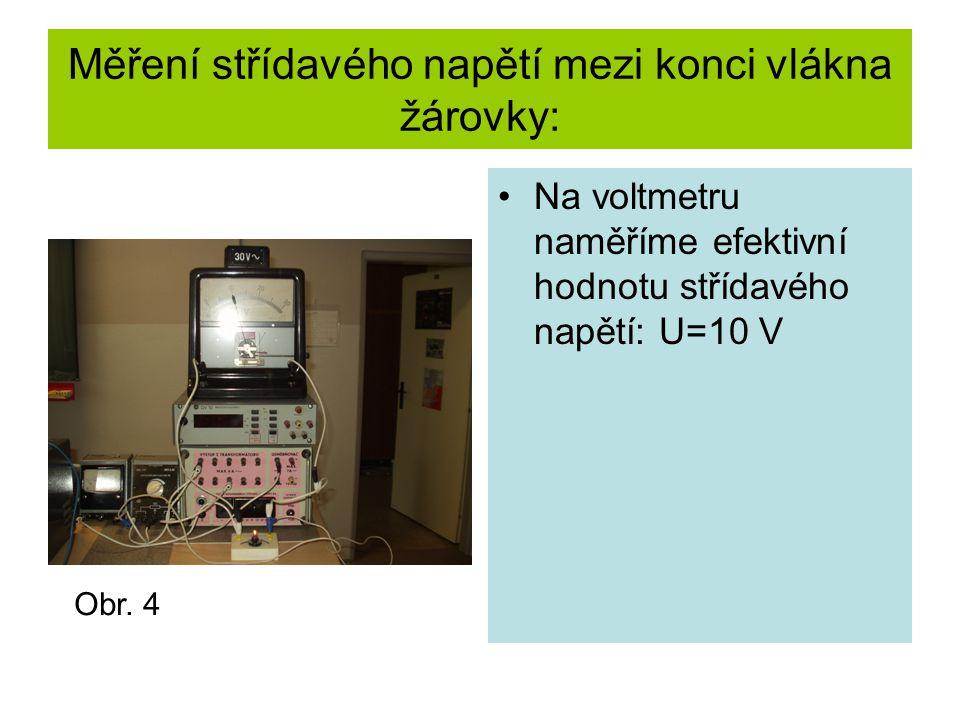 Měření střídavého napětí mezi konci vlákna žárovky: Na voltmetru naměříme efektivní hodnotu střídavého napětí: U=10 V Obr.