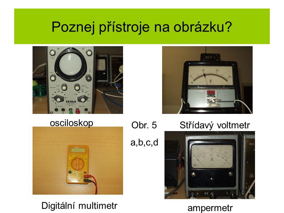 Poznej přístroje na obrázku. osciloskop Digitální multimetr Střídavý voltmetr ampermetr Obr.