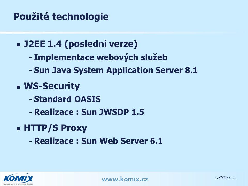  KOMIX s.r.o. www.komix.cz Použité technologie J2EE 1.4 (poslední verze) -Implementace webových služeb -Sun Java System Application Server 8.1 WS-Sec