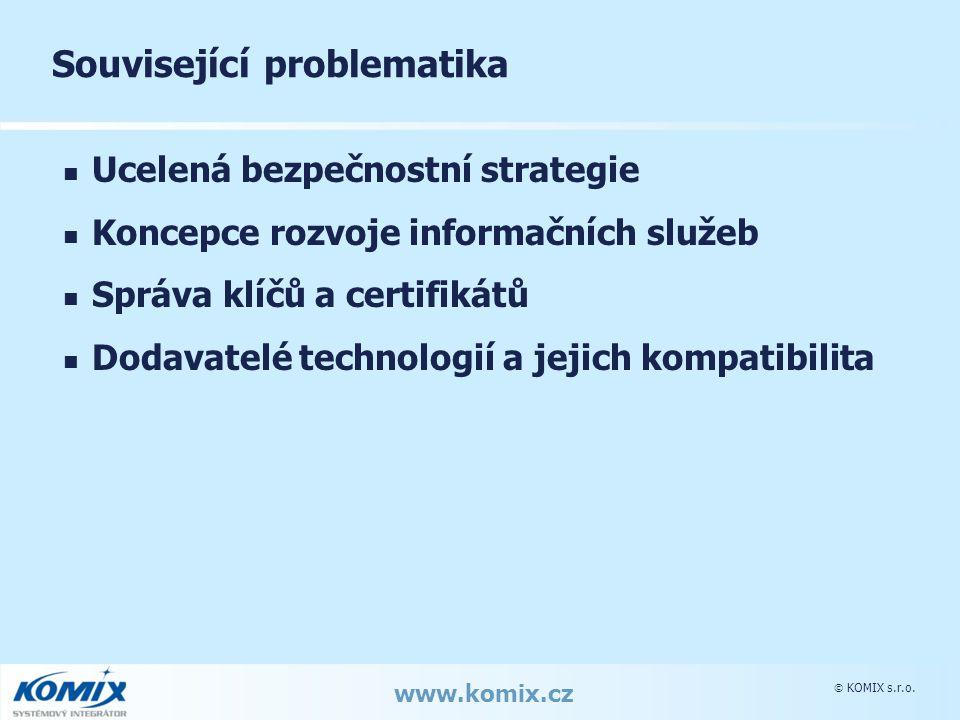  KOMIX s.r.o. www.komix.cz Související problematika Ucelená bezpečnostní strategie Koncepce rozvoje informačních služeb Správa klíčů a certifikátů Do