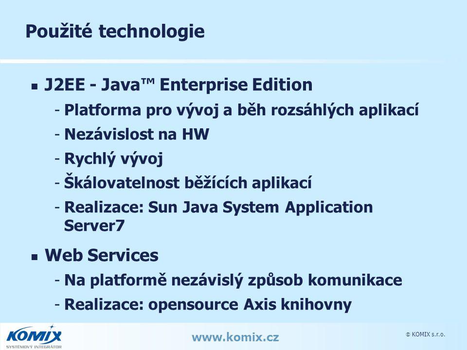  KOMIX s.r.o. www.komix.cz Použité technologie J2EE - Java™ Enterprise Edition -Platforma pro vývoj a běh rozsáhlých aplikací -Nezávislost na HW -Ryc