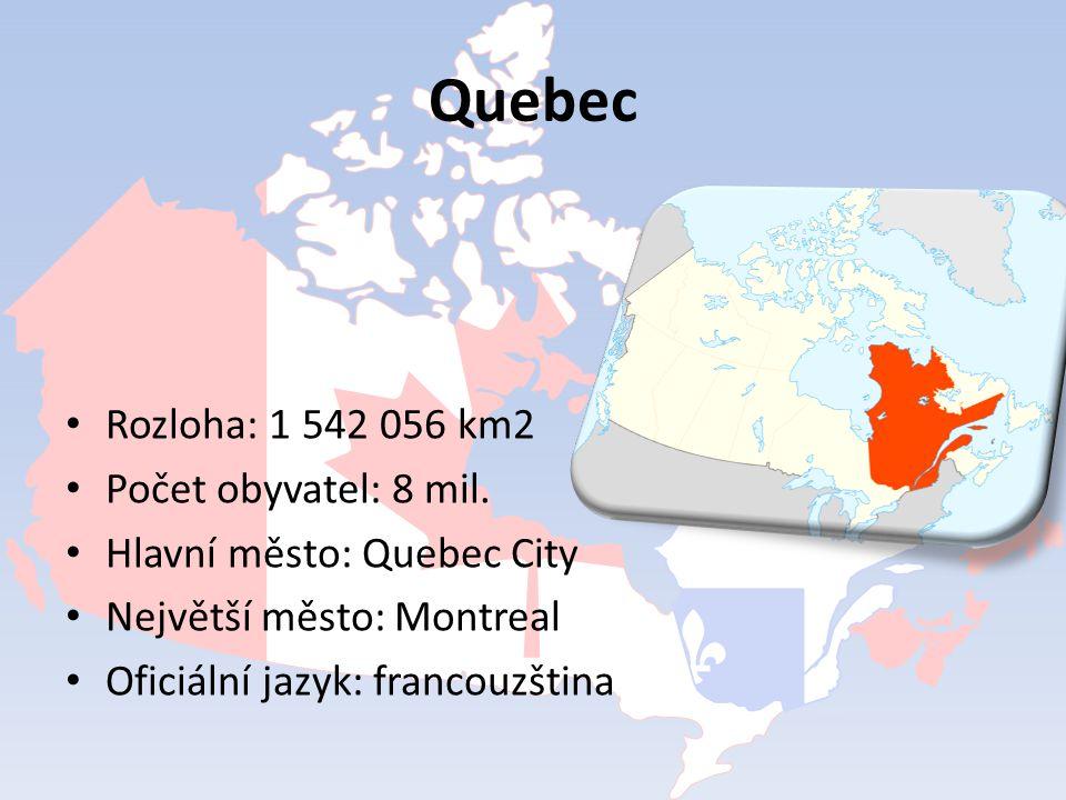 Quebec Rozloha: 1 542 056 km2 Počet obyvatel: 8 mil. Hlavní město: Quebec City Největší město: Montreal Oficiální jazyk: francouzština