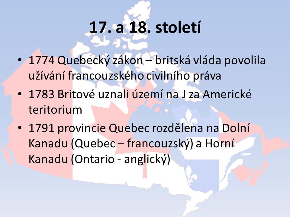 17. a 18. století 1774 Quebecký zákon – britská vláda povolila užívání francouzského civilního práva 1783 Britové uznali území na J za Americké terito