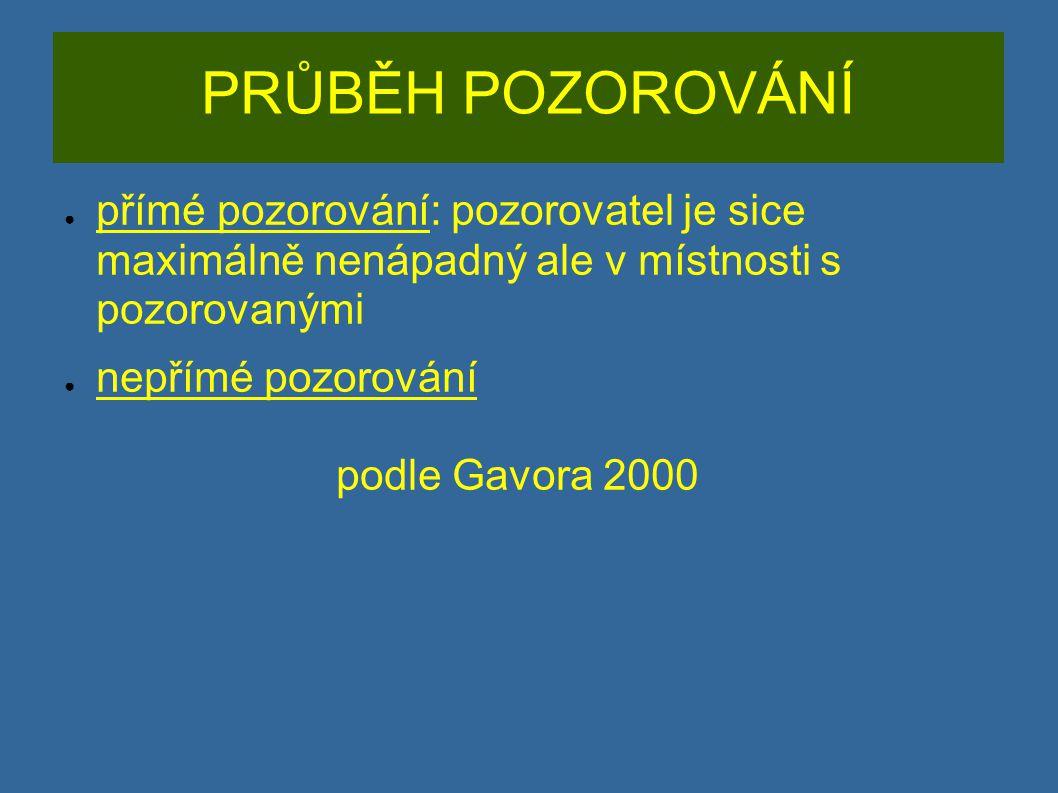 PRŮBĚH POZOROVÁNÍ ● přímé pozorování: pozorovatel je sice maximálně nenápadný ale v místnosti s pozorovanými ● nepřímé pozorování podle Gavora 2000