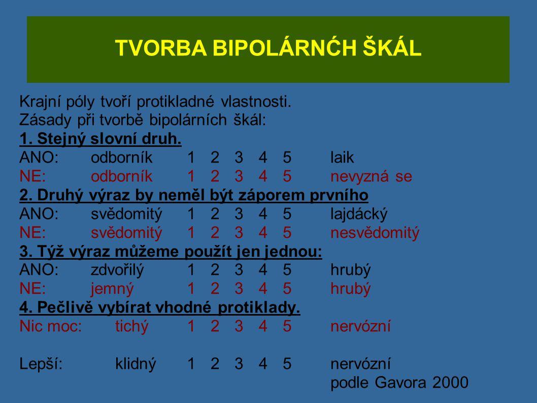 TVORBA BIPOLÁRNĆH ŠKÁL Krajní póly tvoří protikladné vlastnosti. Zásady při tvorbě bipolárních škál: 1. Stejný slovní druh. ANO: odborník12345 laik NE