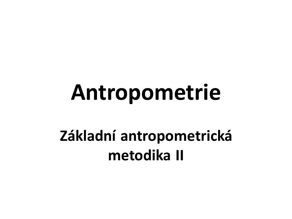 Antropometrie Základní antropometrická metodika II