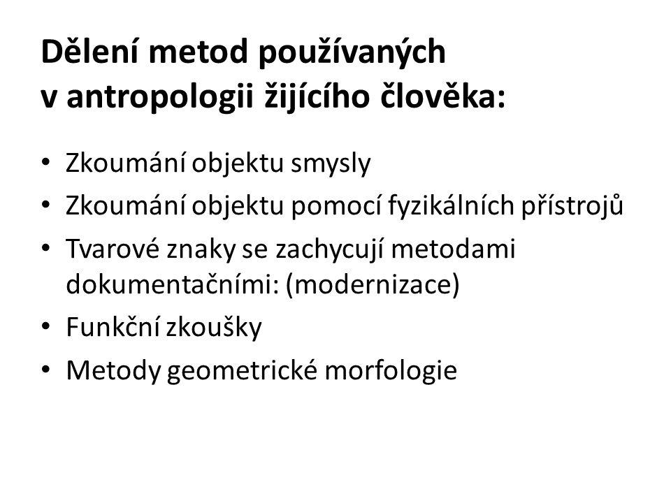 Dělení metod používaných v antropologii žijícího člověka: Zkoumání objektu smysly Zkoumání objektu pomocí fyzikálních přístrojů Tvarové znaky se zachy