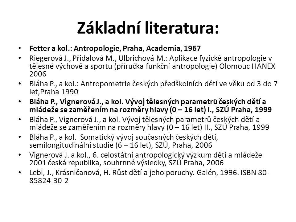 Základní literatura: Fetter a kol.: Antropologie, Praha, Academia, 1967 Riegerová J., Přidalová M., Ulbrichová M.: Aplikace fyzické antropologie v těl
