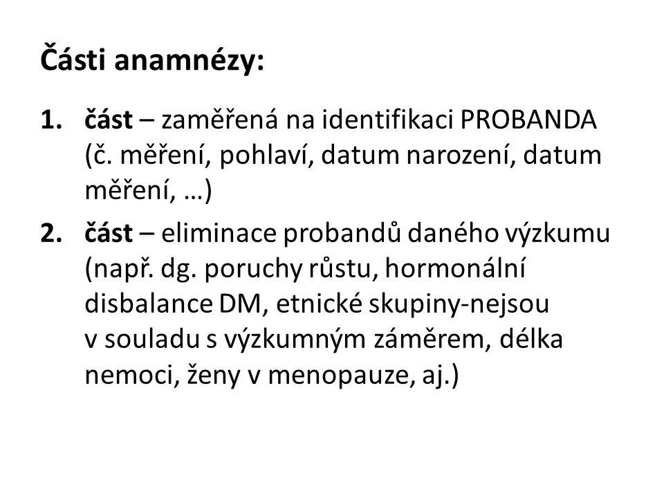 Části anamnézy: 1.část – zaměřená na identifikaci PROBANDA (č. měření, pohlaví, datum narození, datum měření, …) 2.část – eliminace probandů daného vý