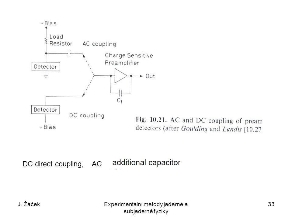 J. ŽáčekExperimentální metody jaderné a subjaderné fyziky 33 DC direct coupling, AC
