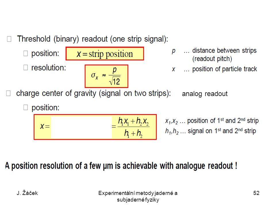 J. ŽáčekExperimentální metody jaderné a subjaderné fyziky 52 analog readout
