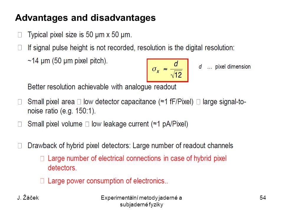 J. ŽáčekExperimentální metody jaderné a subjaderné fyziky 54 Advantages and disadvantages