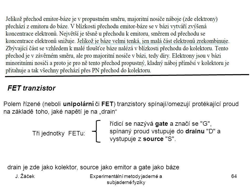 J. ŽáčekExperimentální metody jaderné a subjaderné fyziky 64 FET tranzistor Polem řízené (neboli unipolární či FET) tranzistory spínají/omezují proték