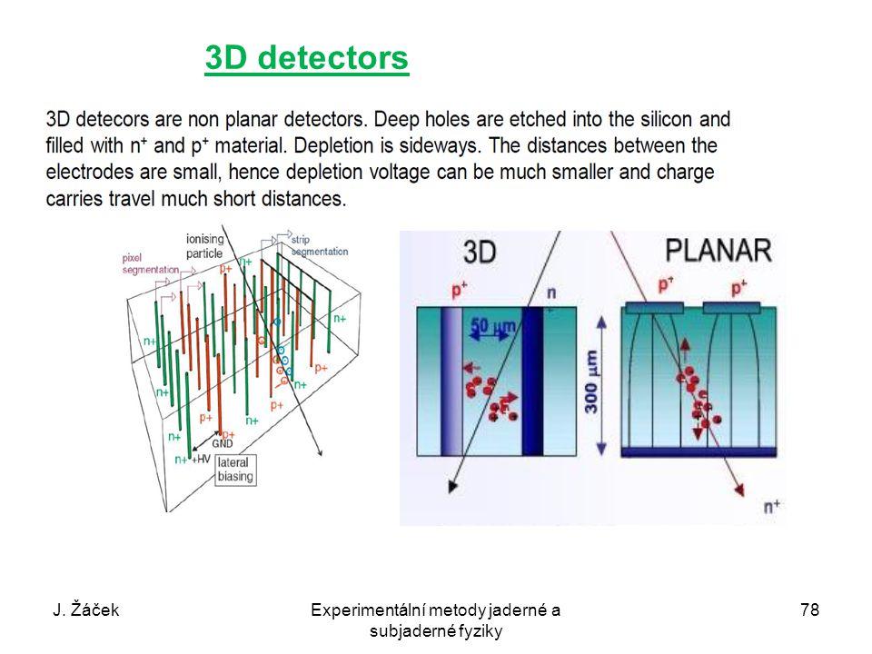 J. ŽáčekExperimentální metody jaderné a subjaderné fyziky 78 3D detectors