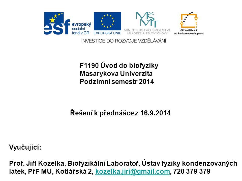 F1190 Úvod do biofyziky Masarykova Univerzita Podzimní semestr 2014 Vyučující: Prof.