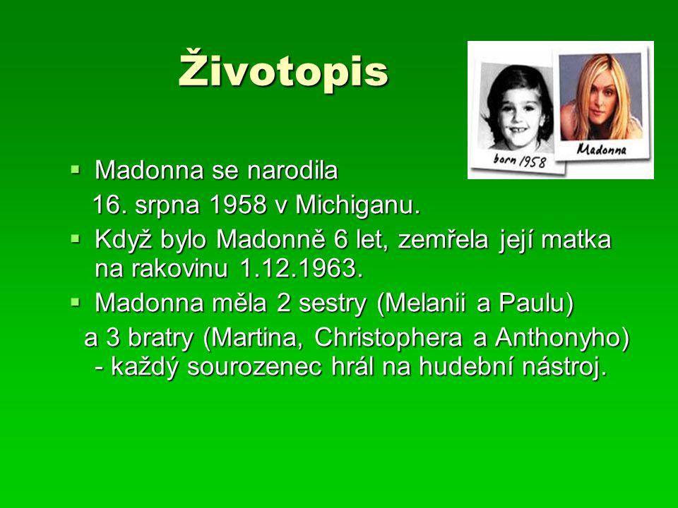 Životopis Životopis  Madonna se narodila 16. srpna 1958 v Michiganu. 16. srpna 1958 v Michiganu.  Když bylo Madonně 6 let, zemřela její matka na rak