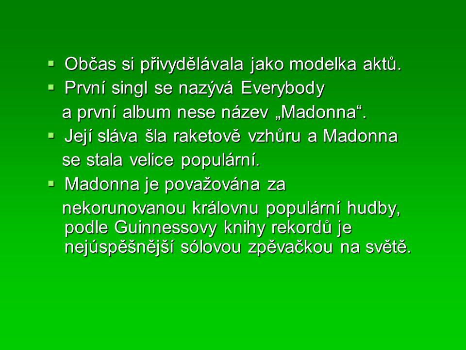 """ Občas si přivydělávala jako modelka aktů.  První singl se nazývá Everybody a první album nese název """"Madonna"""". a první album nese název """"Madonna""""."""