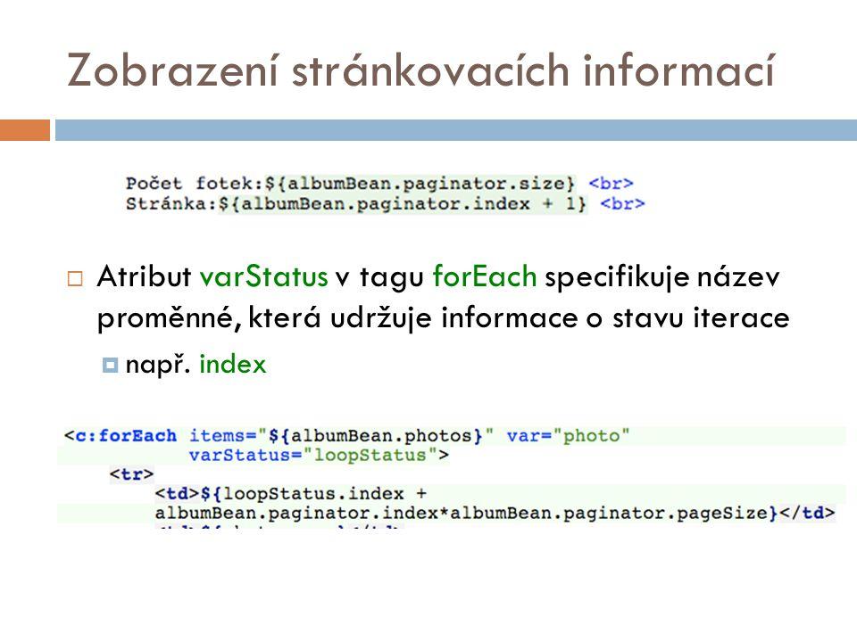 Zobrazení stránkovacích informací  Atribut varStatus v tagu forEach specifikuje název proměnné, která udržuje informace o stavu iterace  např.