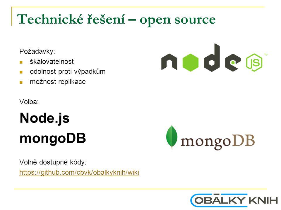 Technické řešení – open source Požadavky: škálovatelnost odolnost proti výpadkům možnost replikace Volba: Node.js mongoDB Volně dostupné kódy: https://github.com/cbvk/obalkyknih/wiki