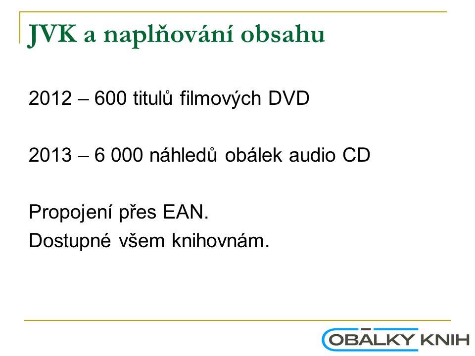 JVK a naplňování obsahu 2012 – 600 titulů filmových DVD 2013 – 6 000 náhledů obálek audio CD Propojení přes EAN. Dostupné všem knihovnám.