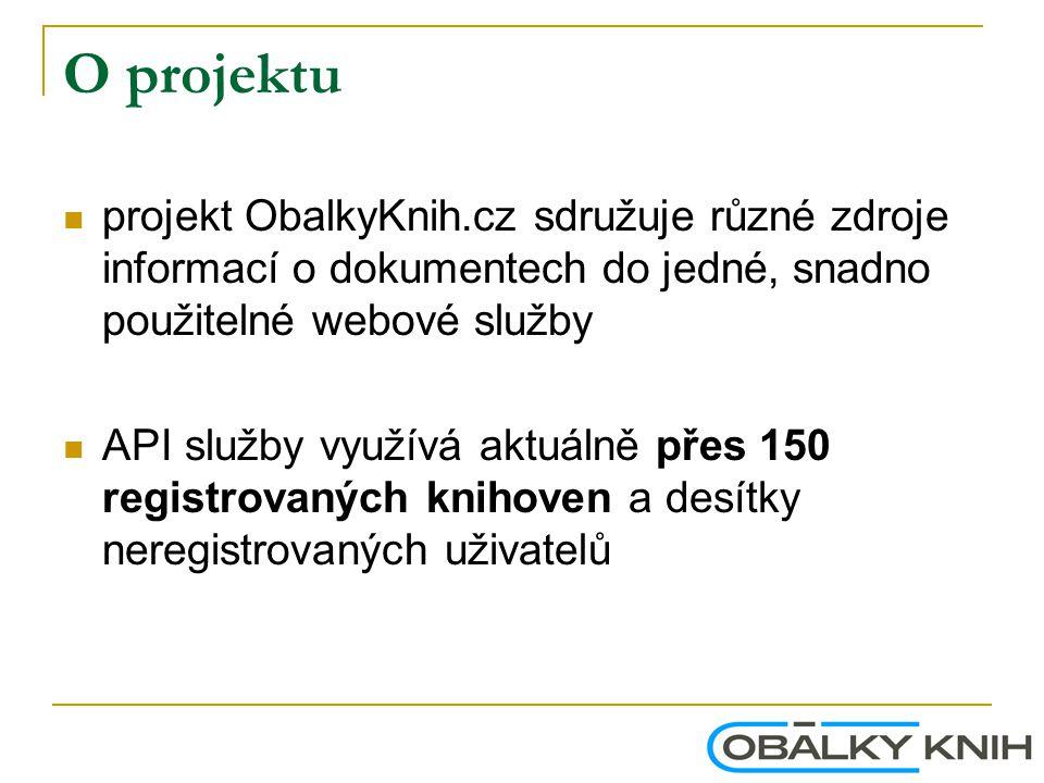 O projektu projekt ObalkyKnih.cz sdružuje různé zdroje informací o dokumentech do jedné, snadno použitelné webové služby API služby využívá aktuálně přes 150 registrovaných knihoven a desítky neregistrovaných uživatelů