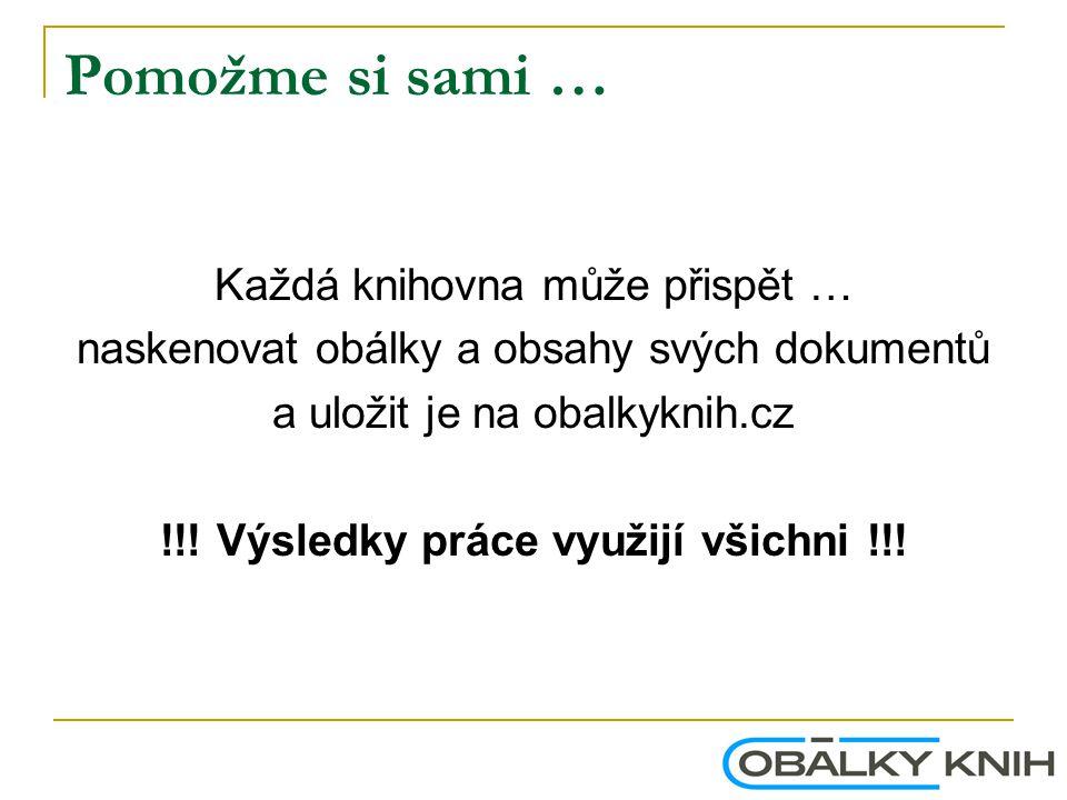 Pomožme si sami … Každá knihovna může přispět … naskenovat obálky a obsahy svých dokumentů a uložit je na obalkyknih.cz !!.