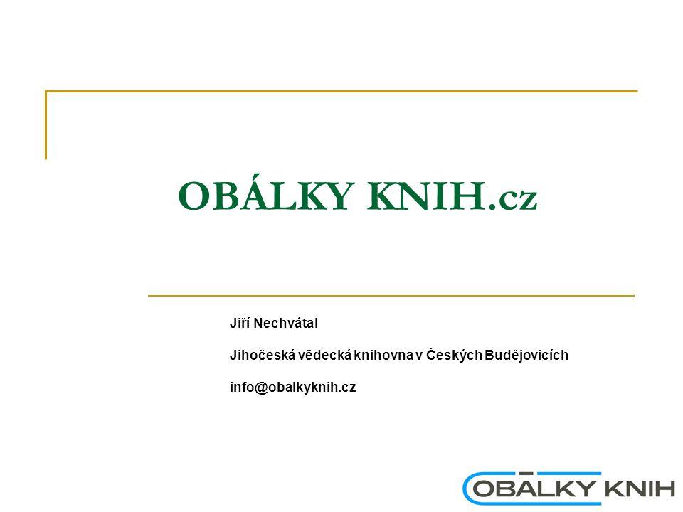 OBÁLKY KNIH.cz Jiří Nechvátal Jihočeská vědecká knihovna v Českých Budějovicích info@obalkyknih.cz