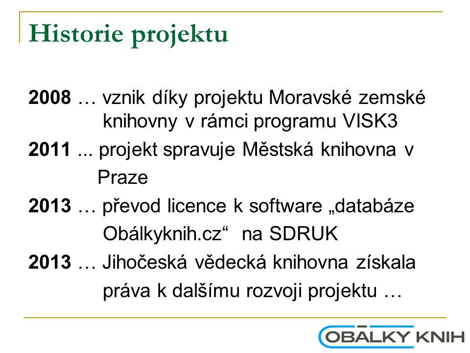 Historie projektu 2008 … vznik díky projektu Moravské zemské knihovny v rámci programu VISK3 2011... projekt spravuje Městská knihovna v Praze 2013 …