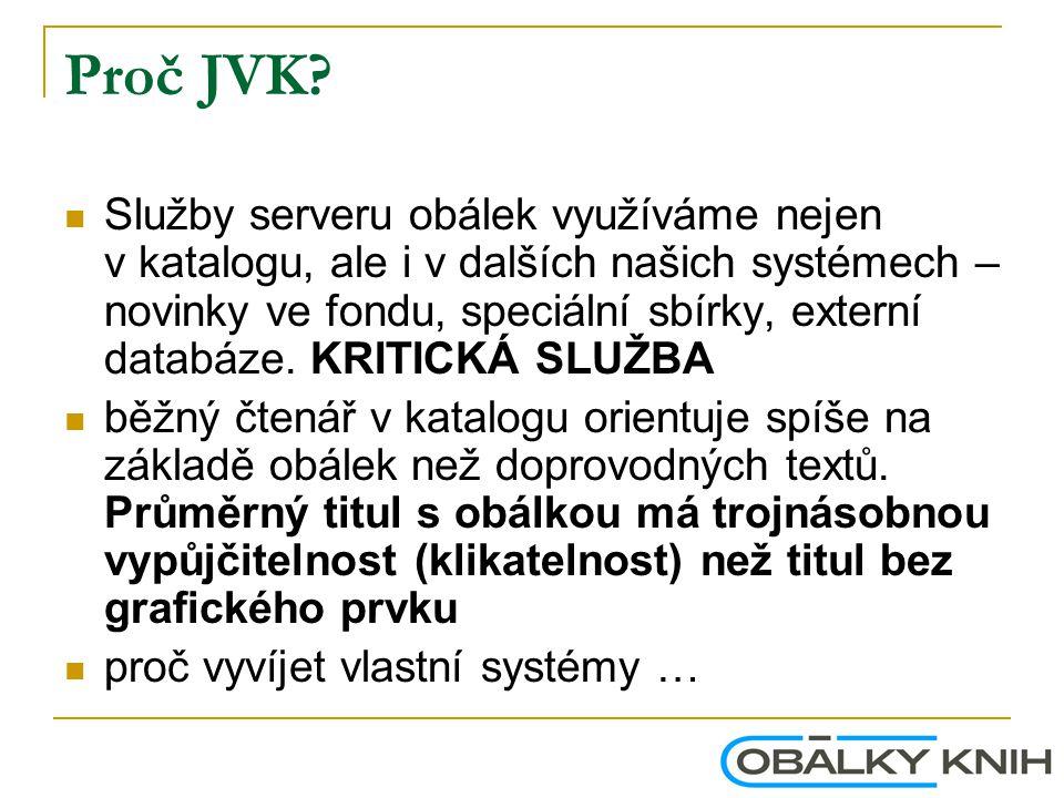 Proč JVK? Služby serveru obálek využíváme nejen v katalogu, ale i v dalších našich systémech – novinky ve fondu, speciální sbírky, externí databáze. K