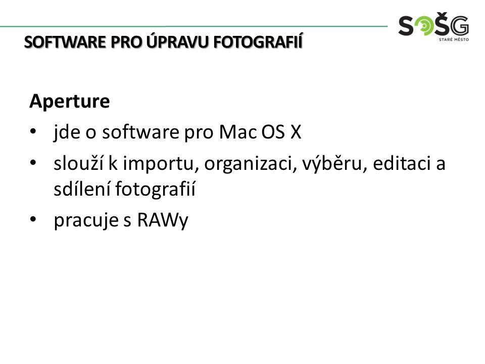 SOFTWARE PRO ÚPRAVU FOTOGRAFIÍ Aperture jde o software pro Mac OS X slouží k importu, organizaci, výběru, editaci a sdílení fotografií pracuje s RAWy