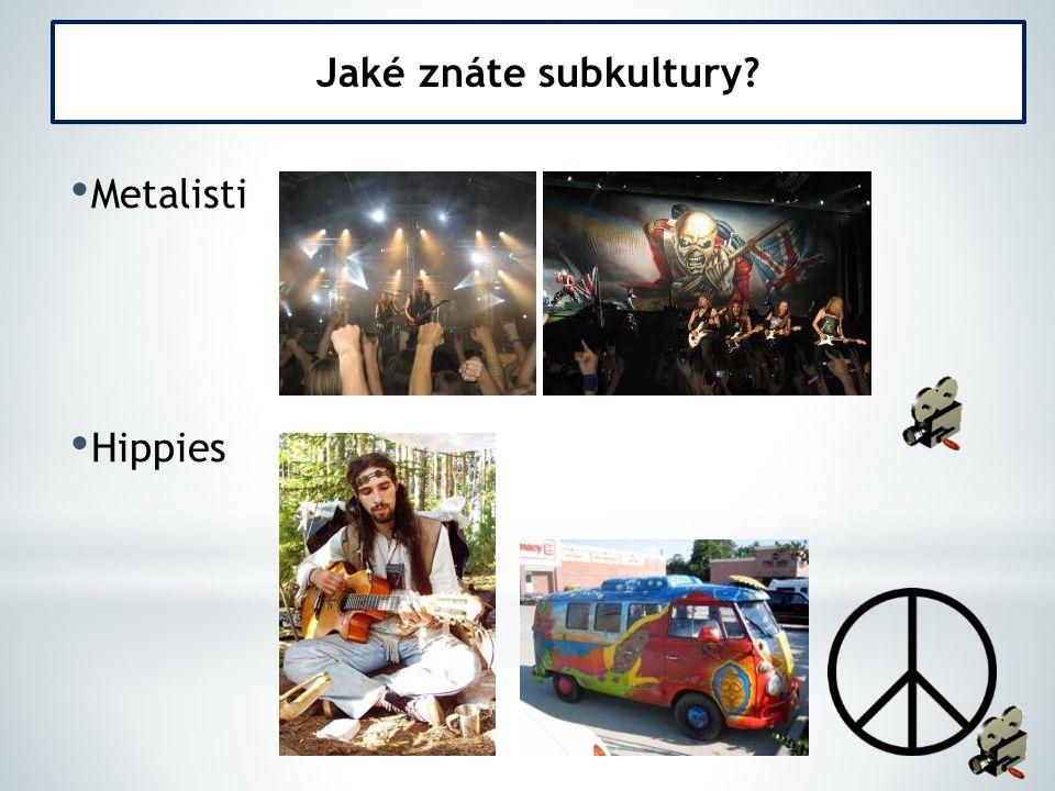 Metalisti Hippies Jaké znáte subkultury?