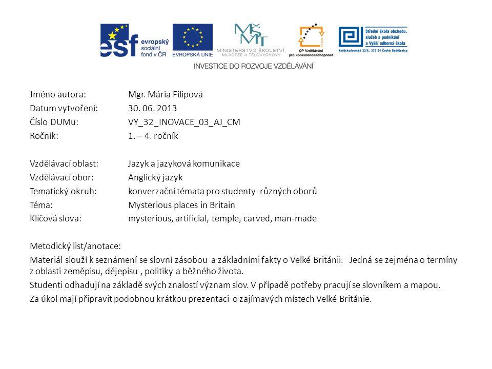 Jméno autora: Mgr. Mária Filipová Datum vytvoření:30. 06. 2013 Číslo DUMu: VY_32_INOVACE_03_AJ_CM Ročník: 1. – 4. ročník Vzdělávací oblast:Jazyk a jaz