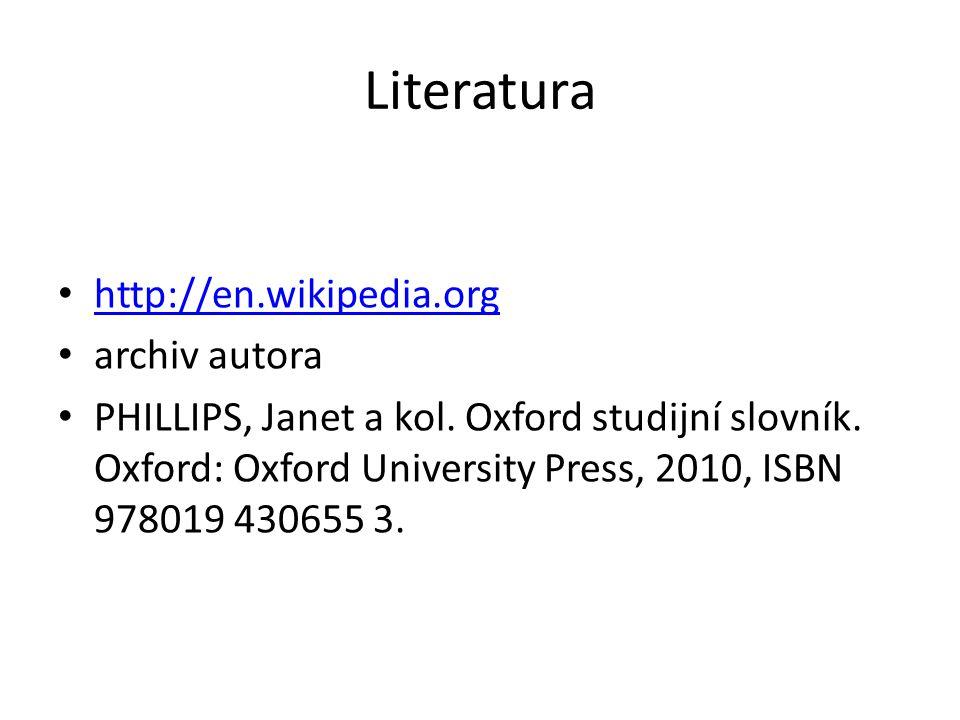 Literatura http://en.wikipedia.org http://en.wikipedia.org archiv autora PHILLIPS, Janet a kol. Oxford studijní slovník. Oxford: Oxford University Pre