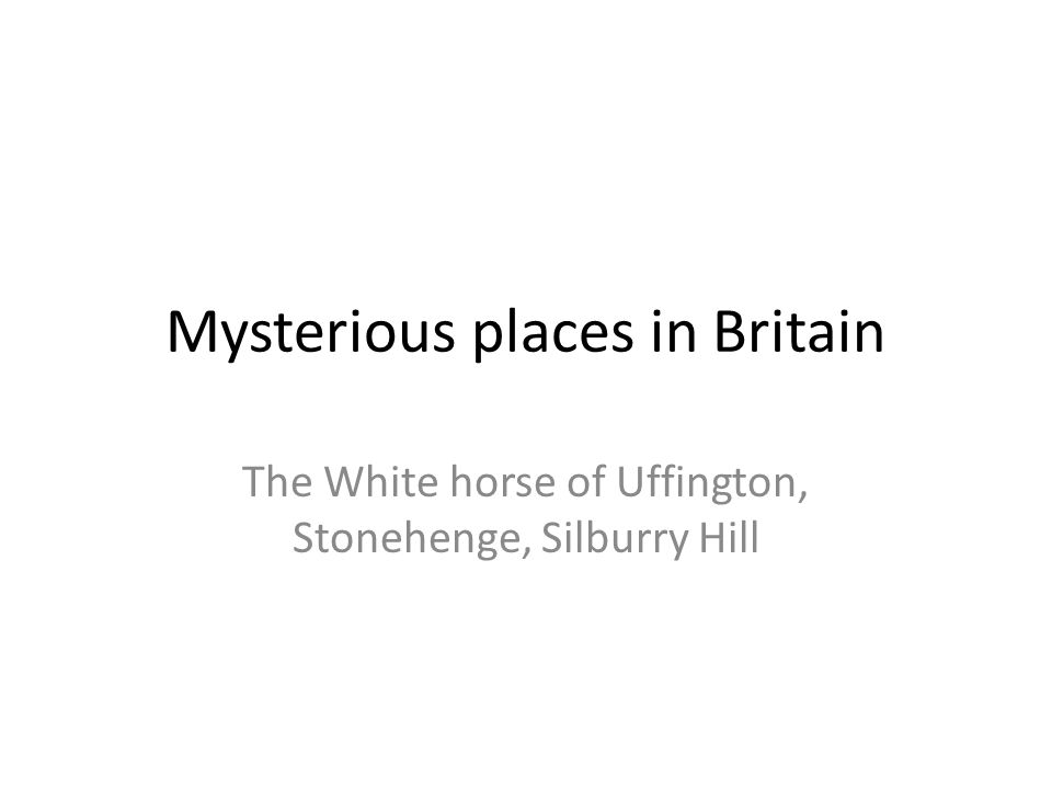 Mysterious places in Britain The White horse of Uffington, Stonehenge, Silburry Hill