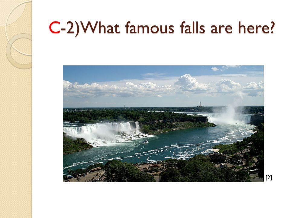 C-2)What famous falls are here? [2][2]