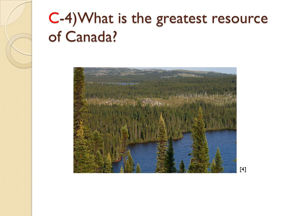 C-4)What is the greatest resource of Canada? [4][4]