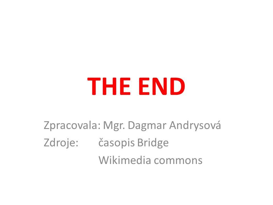THE END Zpracovala: Mgr. Dagmar Andrysová Zdroje: časopis Bridge Wikimedia commons