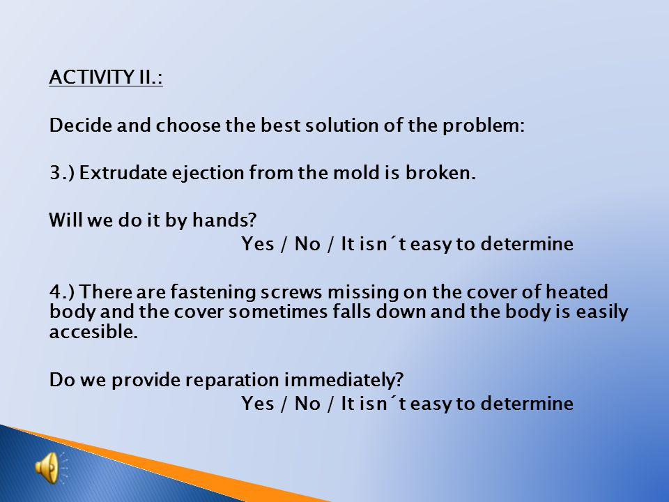 ACTIVITY I.: Decide and choose the best solution of the problem: 1.) Extrudate has its complete time of hardening about 5 minutes.