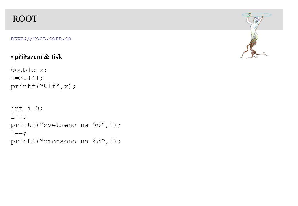 http://root.cern.ch ROOT logické operátory == - rovná se != - nerovná se > - je větší < - je menší >= - je větší nebo rovno <= - je menší nebo rovno .