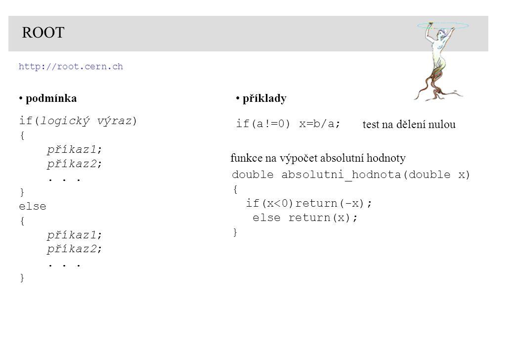 http://root.cern.ch ROOT podmínka if(logický výraz) { příkaz1; příkaz2;...
