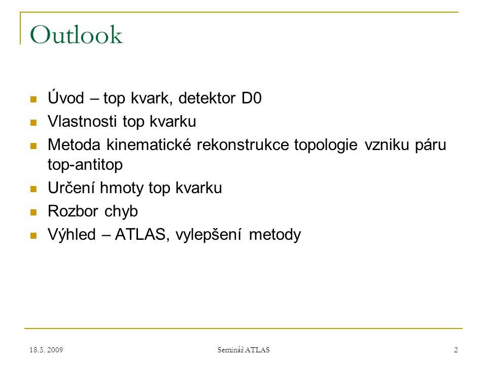 18.5.2009 Seminář ATLAS 3 Úvod – Proč top kvark.