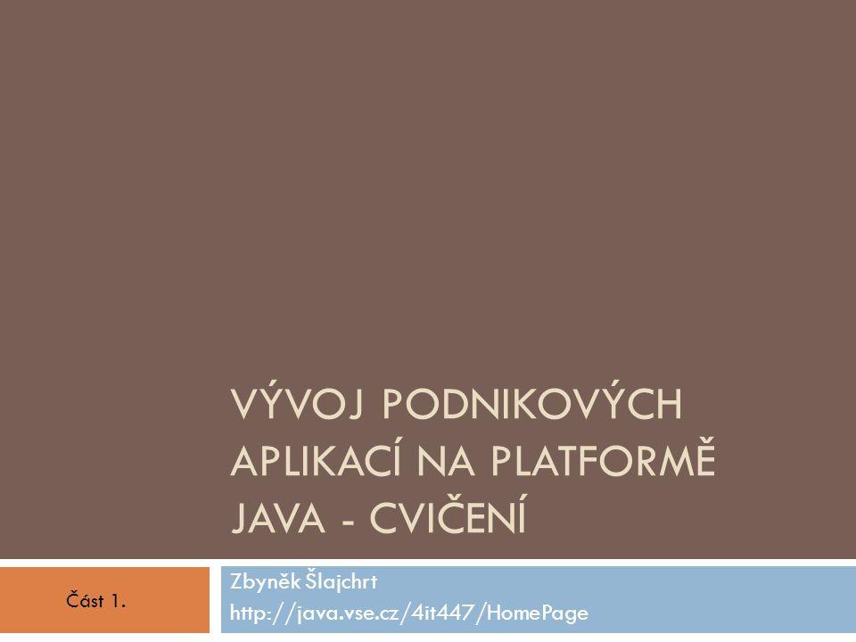 Software používaný na cvičeních  Apache Maven 2  nástroj pro správu a údržbu softwarových projektů  Sun Glassfish v3  aplikační server  platforma Java EE 6  Derby DB  Relační databáze napsaná v Javě  NetBeans (možno i další např.