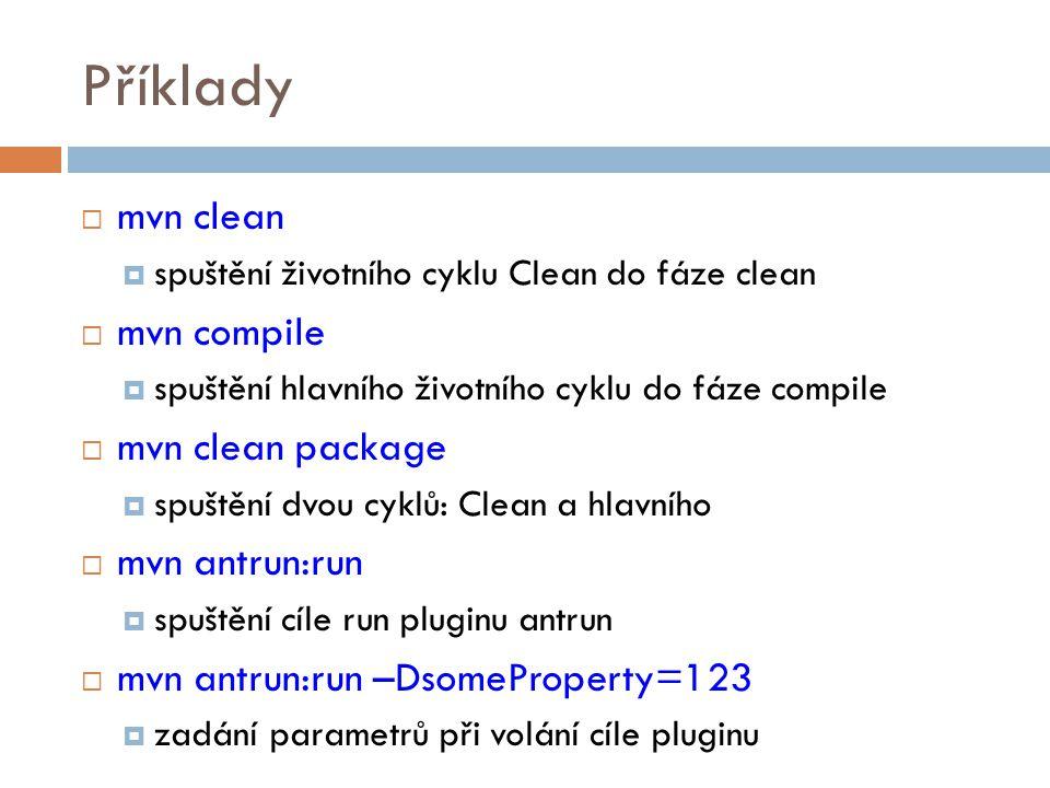 Příklady  mvn clean  spuštění životního cyklu Clean do fáze clean  mvn compile  spuštění hlavního životního cyklu do fáze compile  mvn clean pack