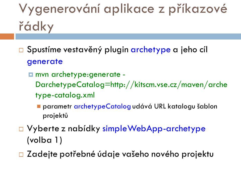 Vygenerování aplikace z příkazové řádky  Spustíme vestavěný plugin archetype a jeho cíl generate  mvn archetype:generate - DarchetypeCatalog=http://